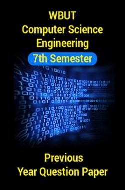 WBUT Computer Science Engineering 7th Semester Previous Year Question Paper
