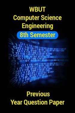 WBUT Computer Science Engineering 8th Semester Previous Year Question Paper
