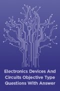 Electronics Devices And Circuits Objective Type Questions With Answer