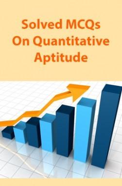 Solved MCQs On Quantitative Aptitude
