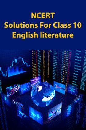 NCERT Solutions For Class 10 English literature