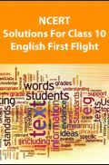 NCERT Solutions For Class 10 English First Flight