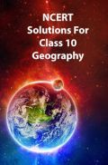 NCERT Solutions For Class 10 Geography