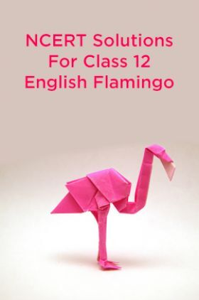 NCERT Solutions For Class 12 English Flamingo
