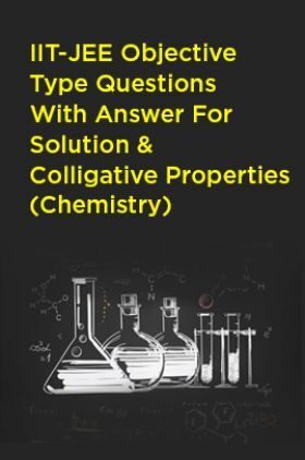 IIT-JEE Objective Type Questions With Answer For Solution And Colligative Properties (Chemistry)
