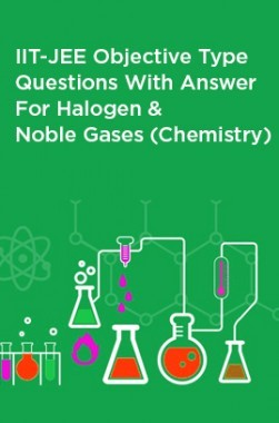 IIT-JEE Objective Type Questions With Answer For Halogen And Noble Gases (Chemistry)