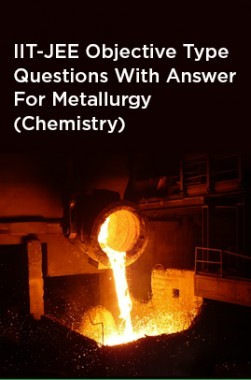 IIT-JEE Objective Type Questions With Answer For Metallurgy (Chemistry)