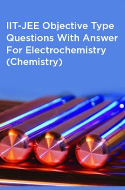 IIT-JEE Objective Type Questions With Answer For Electrochemistry (Chemistry)