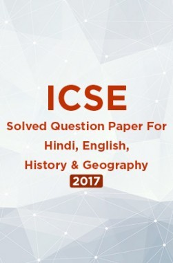 ICSE Solved Question Paper For Class 10 Hindi, English, History And Geography 2017