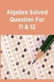 Algebra Solved Question For 11 & 12