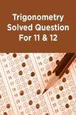 Trigonometry Solved Question For 11 & 12