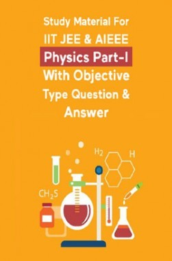 Study Material For IIT JEE & AIEEE Physics Part-I With Objective Type Question & Answer