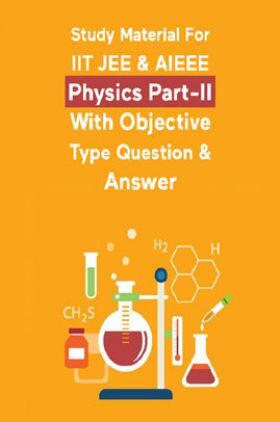 Study Material For IIT JEE & AIEEE Physics Part-II With Objective Type Question & Answer