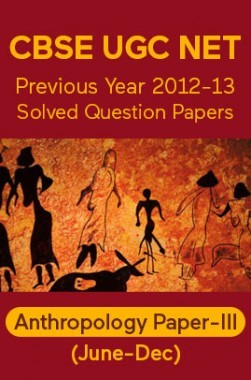 CBSE UGC NET Previous Year 2012-13 Solved Question Papers Anthropology Paper-III (June-Dec)