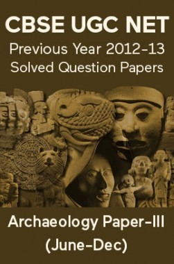 CBSE UGC NET Previous Year 2012-13 Solved Question Papers Archaeology Paper-III (June-Dec)