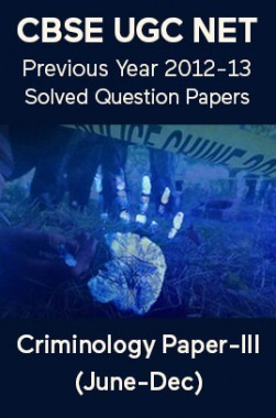 CBSE UGC NET Previous Year 2012-13 Solved Question Papers Criminology Paper-III (June-Dec)