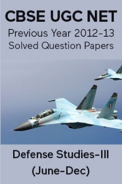 CBSE UGC NET Previous Year 2012-13 Solved Question Papers Defense-Studies Paper-III (June-Dec)