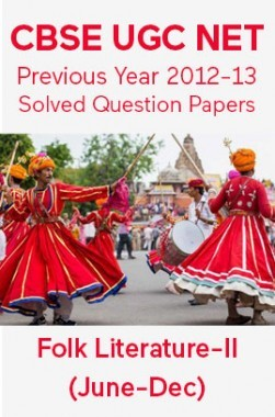 CBSE UGC NET Previous Year 2012-13 Solved Question Papers Folk-Literature Paper-II (June-Dec)