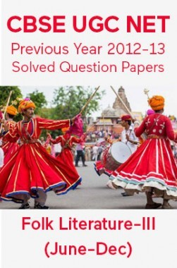 CBSE UGC NET Previous Year 2012-13 Solved Question Papers Folk-Literature Paper-III (June-Dec)