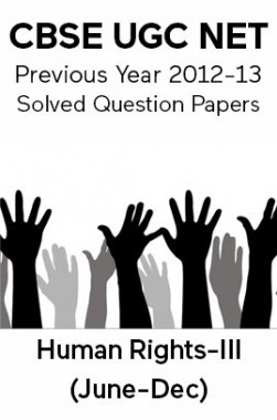CBSE UGC NET Previous Year 2012-13 Solved Question Papers Human-Rights Paper-III (June-Dec)