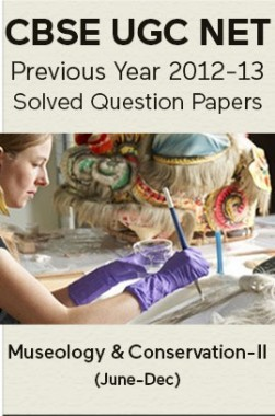 CBSE UGC NET Previous Year 2012-13 Solved Question Papers Museology and Conservation Paper-II (June-Dec)