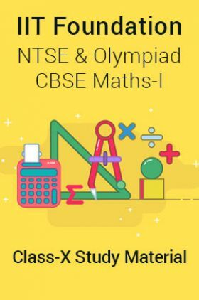 IIT Foundation, NTSE & Olympiad CBSE Maths-I For Class-X Study Material