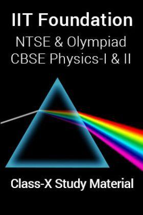 IIT Foundation, NTSE & Olympiad CBSE Physics-I & II  For Class-X Study Material
