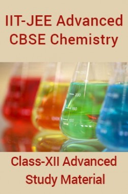 IIT-JEE Advanced CBSE Chemistry For Class-XII Advanced Study Material