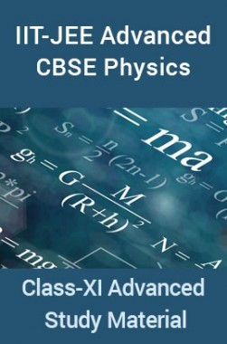 IIT-JEE Advanced CBSE Physics For Class-XI Advanced Study Material