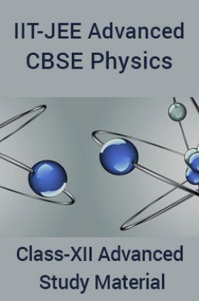 IIT-JEE Advanced CBSE Physics For Class-XII Advanced Study Material