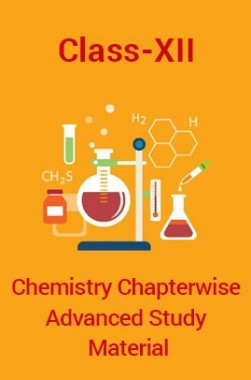 Chemistry For Class-XII Chapterwise Advanced Study Material