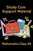 Mathematics For Class-XII Study Cum Support Material