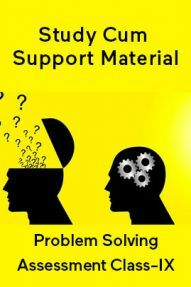 Problem Solving Assessment For Class-IX Study Cum Support Material