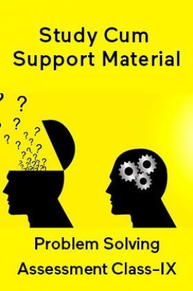 Problem Solving Assessment For Class-IX Study Cum Support Material