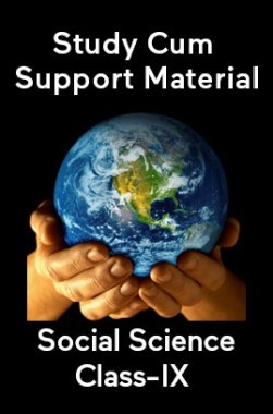 Social Science For Class-IX Study Cum Support Material