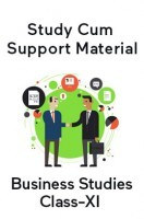 Business Studies For Class-XI Study Cum Support Material