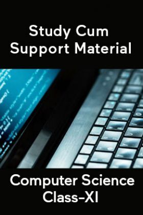 Computer Science For Class-XI Study Cum Support Material