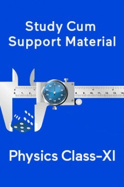 Physics For Class-XI Study Cum Support Material