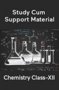Chemistry For Class-XII Study Cum Support Material
