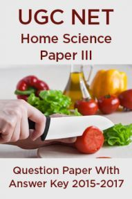 UGC NET Home Science Paper III 2015, 2016, 2017 Question Paper With Answer Key