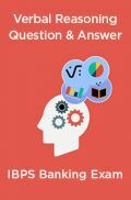 Verbal Reasoning Question & Answer For IBPS Banking Exam