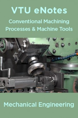 VTU eNotes On Conventional Machining Processes & Machine Tools For Mechanical Engineering