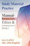 Study Material Practice Manual Business Laws, Ethics And Communication Group-1 For CA IPCC May -2016 (English)