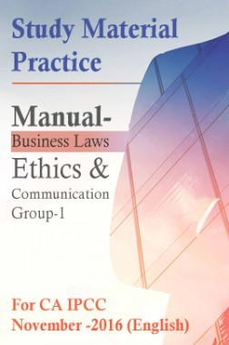 Study Material Practice Manual  Business Laws, Ethics And Communication Group-1 For CA IPCC November -2016 (English)