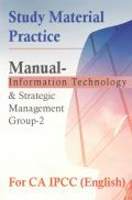Study Material Practice ManualInformation Technology And Strategic Management Group-2 For CA IPCC 2018 (English)
