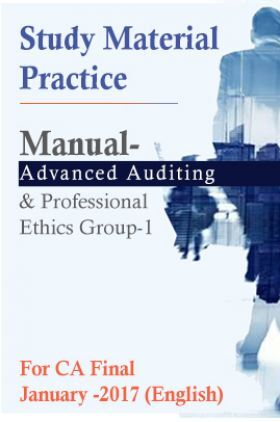 Study Material Practice Manual Advanced Auditing And Professional Ethics Group-1 For CA Final January -2017 (English)