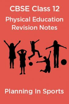 CBSE Class 12 Physical Education Revision Notes  Planning In Sports
