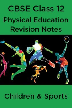 CBSE Class 12 Physical Education Revision Notes Children And Sports