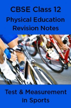 CBSE Class 12 Physical Education Revision Notes Test & Measurement in Sports