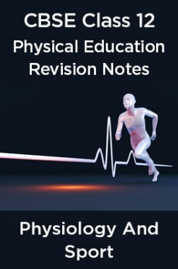 CBSE Class 12 Physical Education Revision Notes Physiology And Sport